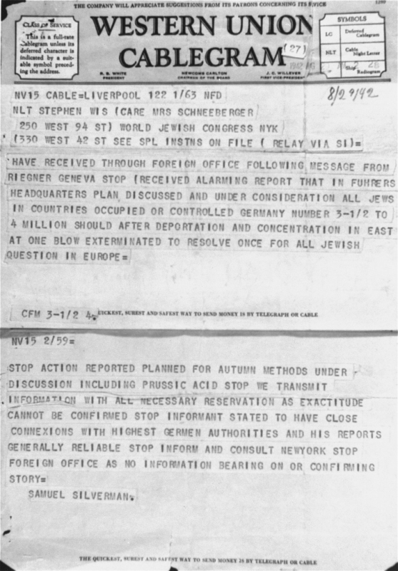 British Jewish leader Sidney Silverman forwarded to American Jewish leader Stephen Wise this copy of a cable originating from Gerhart Riegner, World Jewish Congress representative in Geneva. Riegner had sent through their respective governments two cables warning Silverman and Wise of Nazi plans to exterminate European Jewry. The US State Department delayed delivery of the cable from Riegner to Wise, who initially received this version. United States, August 29, 1942.