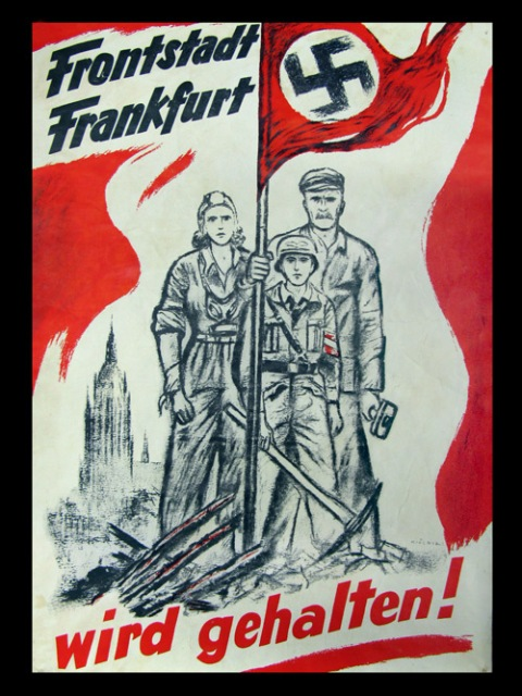 "This poster from 1945 shows an embattled German family proclaiming, ""Frontline City Frankfurt will be held!"" A Frontstadt was a city Hitler declared must be defended against Allied attack at all costs.  In the final months of the war, propaganda efforts were directed at rallying the populace for a final defense of the country."