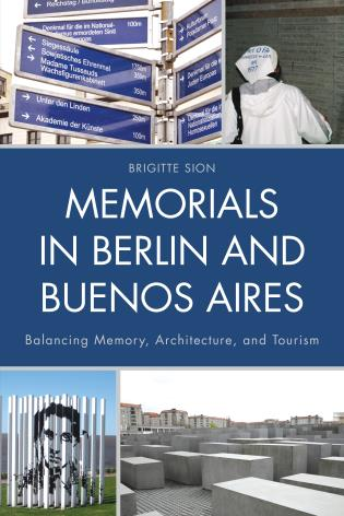 <em>Memorials in Berlin and Buenos Aires: Balancing Memory, Architecture, and Tourism </em>