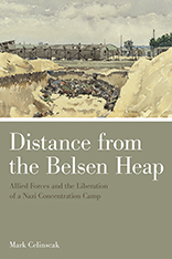 <em>Distance from the Belsen Heap: Allied Forces and the Liberation of a Nazi Concentration Camp </em>