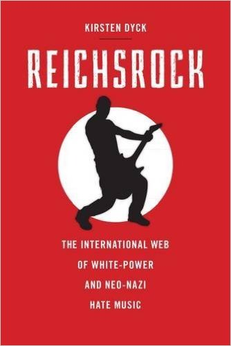 <em>Reichsrock: The International Web of White-Power and Neo-Nazi Hate Music</em>