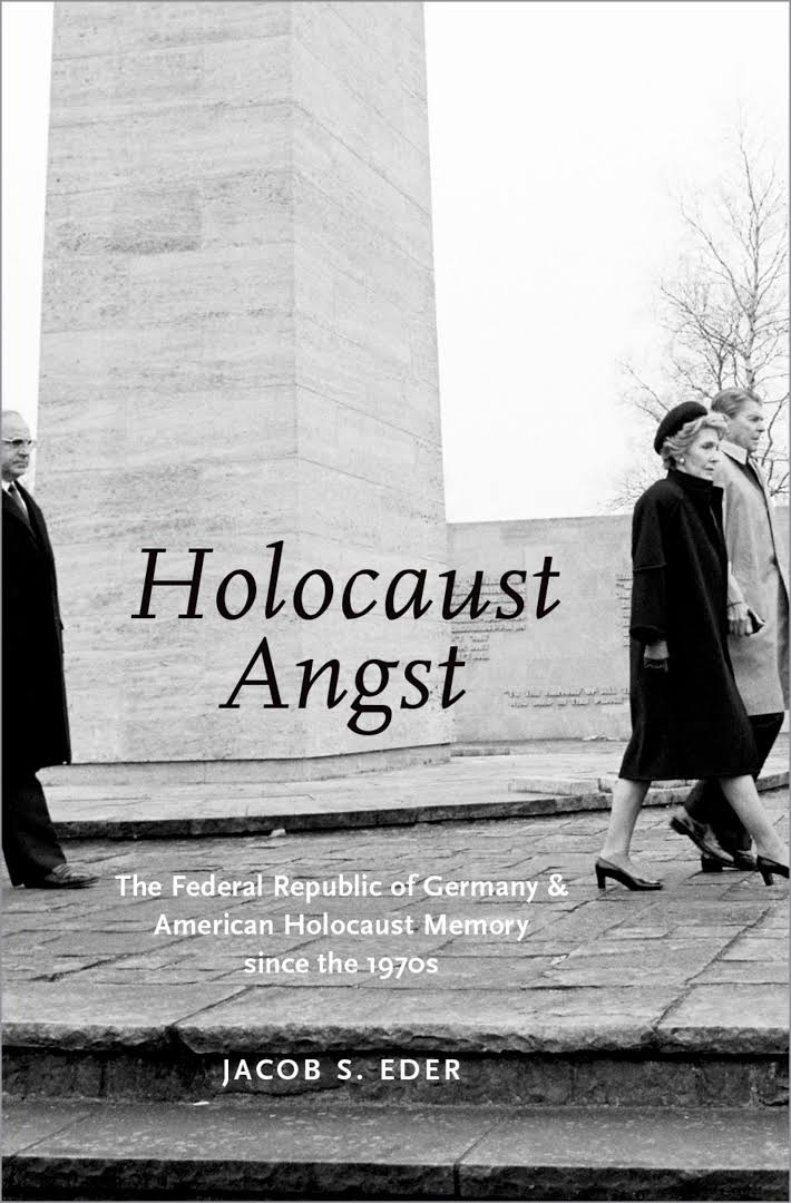 <em>Holocaust Angst: The Federal Republic of Germany & American Holocaust Memory since the 1970s</em>