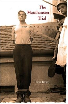 <em>The Mauthausen Trial: American Military Justice in Germany </em>