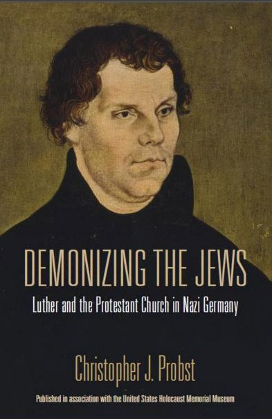 <em>Demonizing the Jews: Luther and the Protestant Church in Nazi Germany</em>