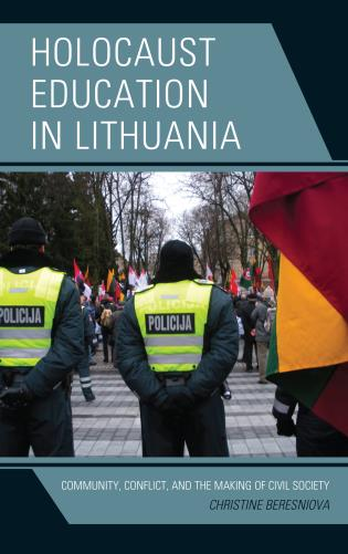 <em>Holocaust Education in Lithuania: Community, Conflict, and the Making of Civil Society</em>
