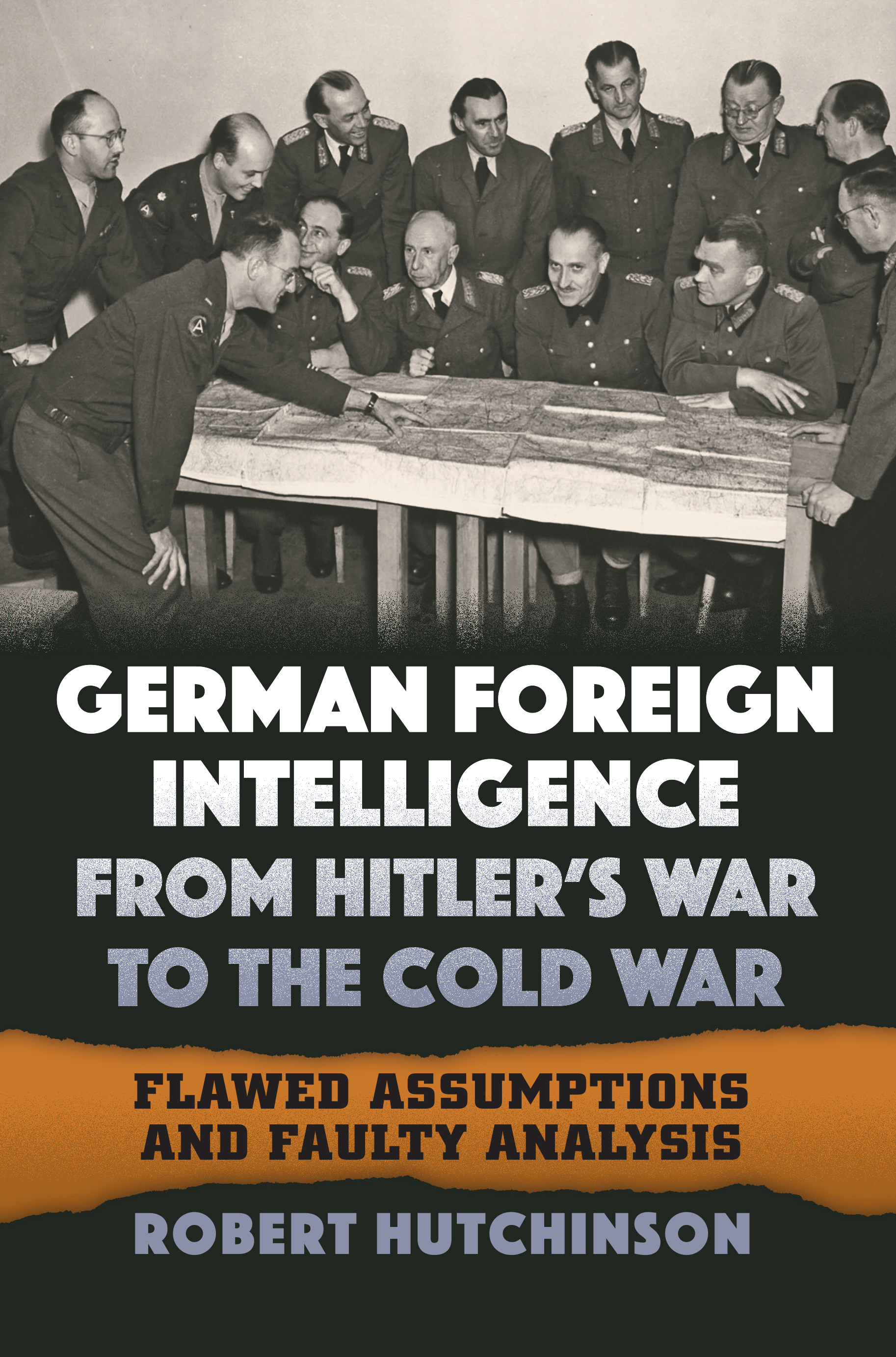 <em>German Foreign Intelligence from Hitler's War to the Cold War: Flawed Assumptions and Faulty Analysis</em>