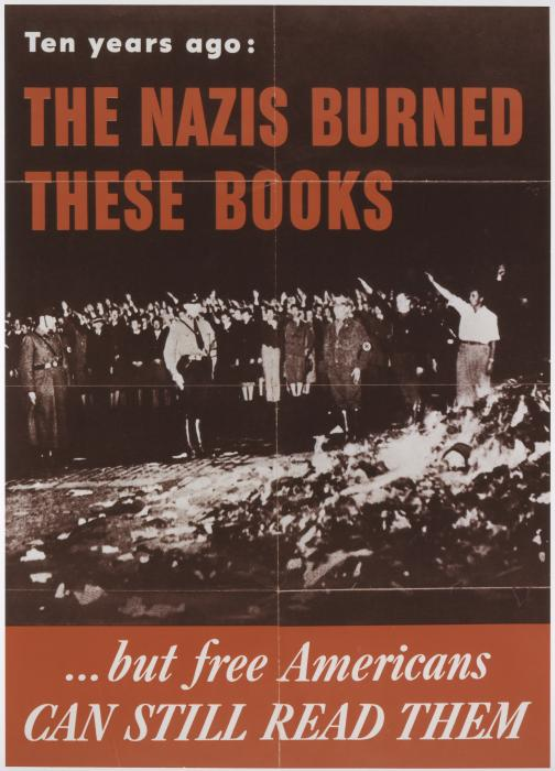 "<i>Ten Years Ago The Nazis Burned These Books…but free Americans Can Still Read Them</i>. The Office of War Information produced this poster. The Council on Books in Wartime supplied it to bookstores and libraries for window displays exposing ""the nature of the enemy."" <i>US Holocaust Memorial Museum, courtesy of FDR library</i>"