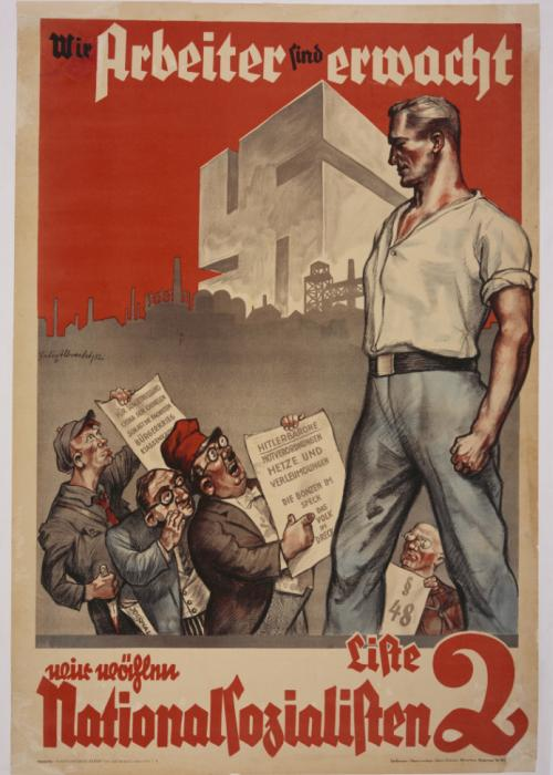 "This July 1932 election poster shows the German worker, enlightened through National Socialism, towering over his opponents. It reads ""We Workers Have Awakened. We're Voting National Socialist."" <i>US Holocaust Memorial Museum</i>"