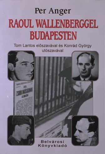 Raoul Wallenberggel Budapesten (with a new introduction by György Konrád)