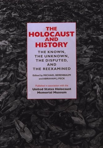 The Holocaust and History: The Known, the Unknown, the Disputed, and the Reexamined