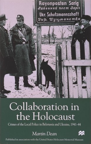 Collaboration in the Holocaust: Crimes of the Local Police in Belorussia and Ukraine, 1941–44