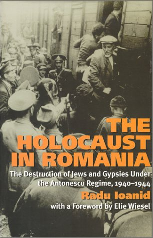 The Holocaust in Romania: The Destruction of Jews and Gypsies under the Antonescu Regime, 1940–1944