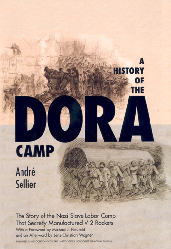 A History of the Dora Camp: The Story of the Nazi Slave Labor Camp that Secretly Manufactured V-2 Rockets