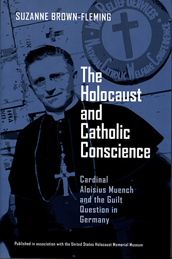 The Holocaust and Catholic Conscience: Cardinal Aloisius Muench and the Guilt Question in Germany