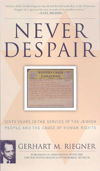 Never Despair: Sixty Years in the Service of the Jewish People and the Cause of Human Rights