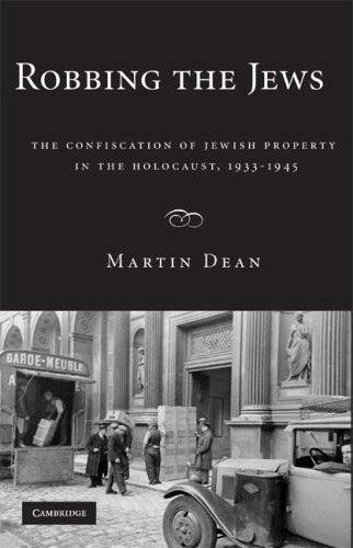 Robbing the Jews: The Confiscation of Jewish Property in the Holocaust, 1933–1945