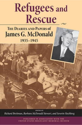 Refugees and Rescue: The Diaries and Papers of James G. McDonald, 1935–1945