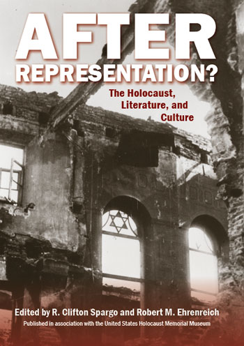 After Representation?  The Holocaust, Literature, and Culture